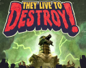They Live to Destroy!